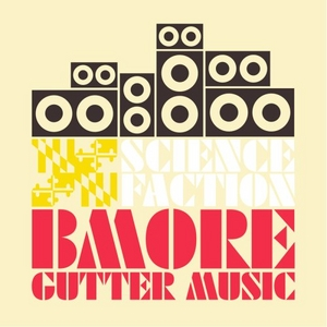 Science Faction: Bmore Gutter Music album cover