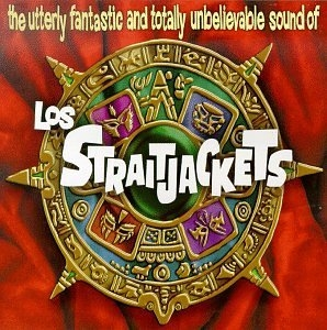 The Utterly Fantastic And Totally Unbelievable Sound Of Los Straitjackets album cover