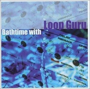 Bathtime With Loop Guru album cover