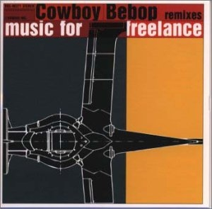 Cowboy Bebop Remixes: Music For Freelance album cover