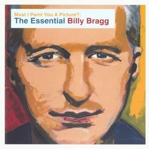 Must I Paint You A Picture: The Essential Billy Bragg album cover