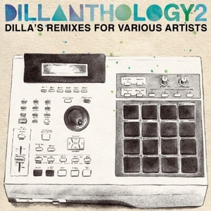 Dillanthology 2: Dilla's Remixes For Various Artists album cover