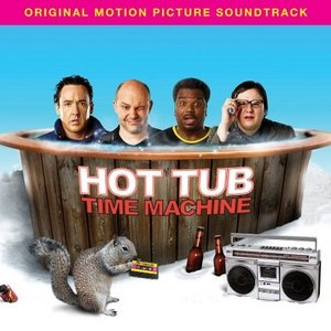 Hot Tub Time Machine (Original Motion Picture Soundtrack) album cover