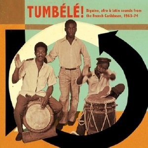 Tumbélé!: Biguine, Afro & Latin Sounds From The French Caribbean,  1963-74 album cover