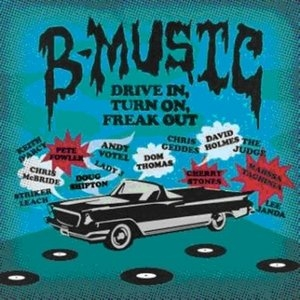 B-Music: Drive In, Turn On, Freak Out album cover
