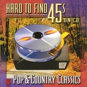 Hard To Find 45s On CD: Pop & Country Classics album cover
