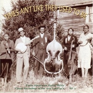 Times Ain't Like They Used to Be, Vol.3: Early American Rural Music album cover